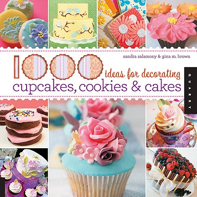 1000 Ideas for Decorating Cupcakes, Cookies & Cakes By Salamony, Sandra/ Brown, Gina M./ Sullivan, Kate (CON)